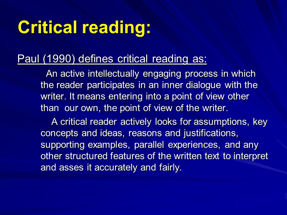 Critical reading: Paul (1990) defines critical reading as: