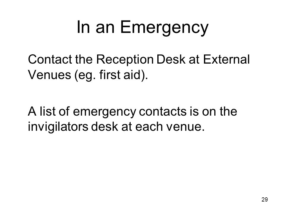 In an Emergency Contact the Reception Desk at External Venues (eg. first aid).