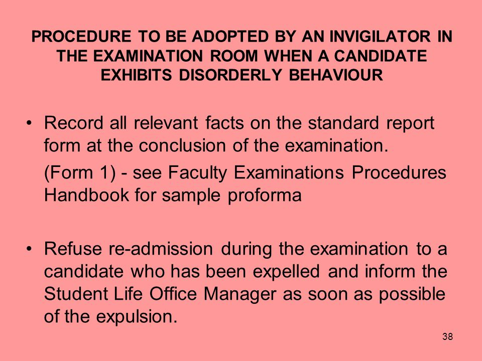 PROCEDURE TO BE ADOPTED BY AN INVIGILATOR IN THE EXAMINATION ROOM WHEN A CANDIDATE EXHIBITS DISORDERLY BEHAVIOUR