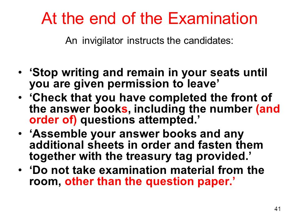 At the end of the Examination An invigilator instructs the candidates: