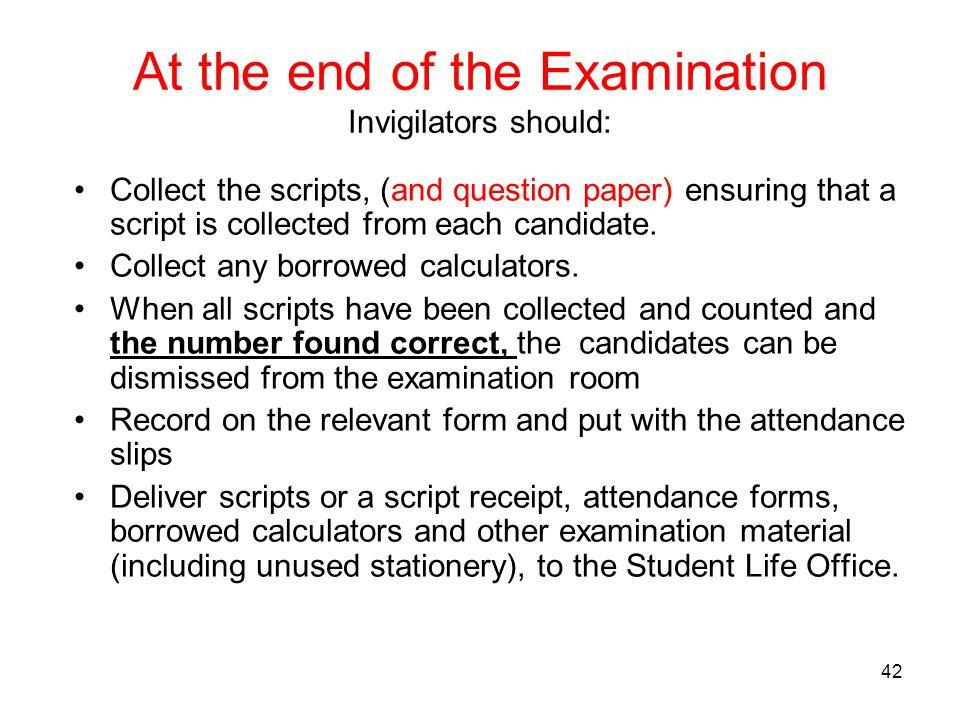 At the end of the Examination Invigilators should: