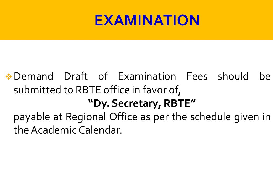 EXAMINATION Demand Draft of Examination Fees should be submitted to RBTE office in favor of, Dy. Secretary, RBTE