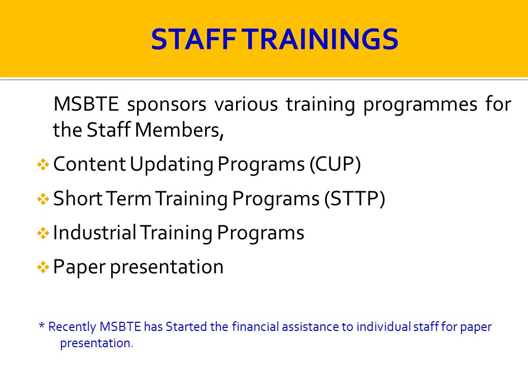 STAFF TRAININGS MSBTE sponsors various training programmes for the Staff Members, Content Updating Programs (CUP)