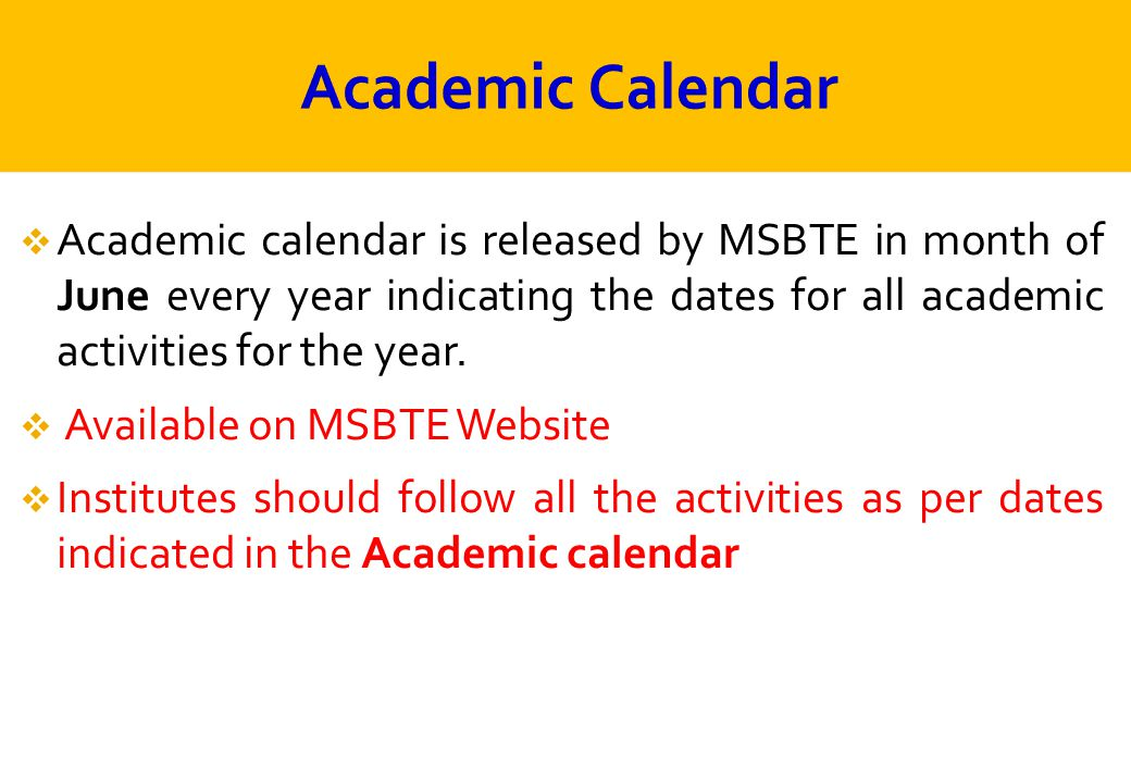 Academic Calendar Academic calendar is released by MSBTE in month of June every year indicating the dates for all academic activities for the year.