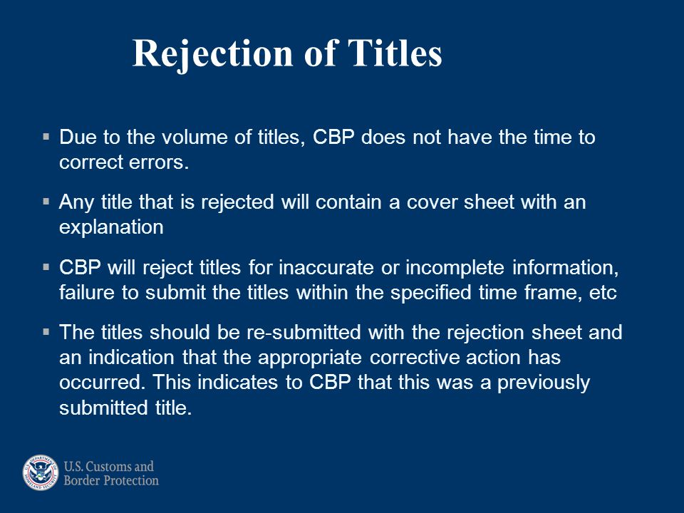 Rejection of Titles Due to the volume of titles, CBP does not have the time to correct errors.