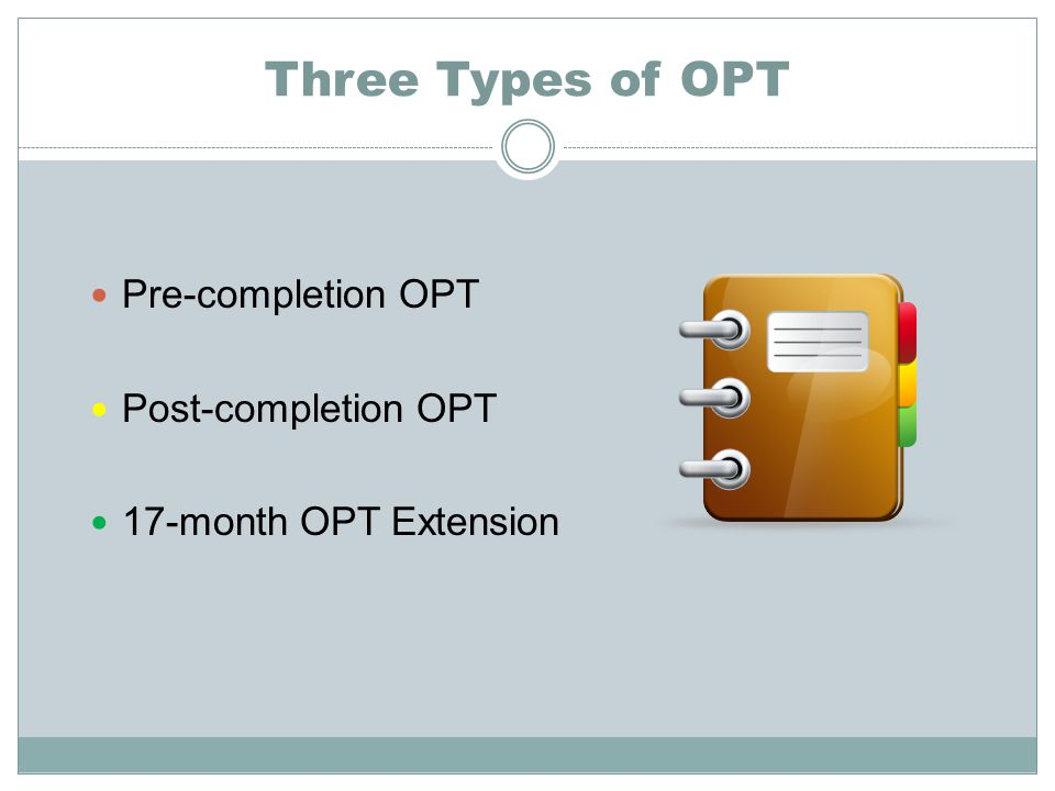 Three Types of OPT Pre-completion OPT Post-completion OPT