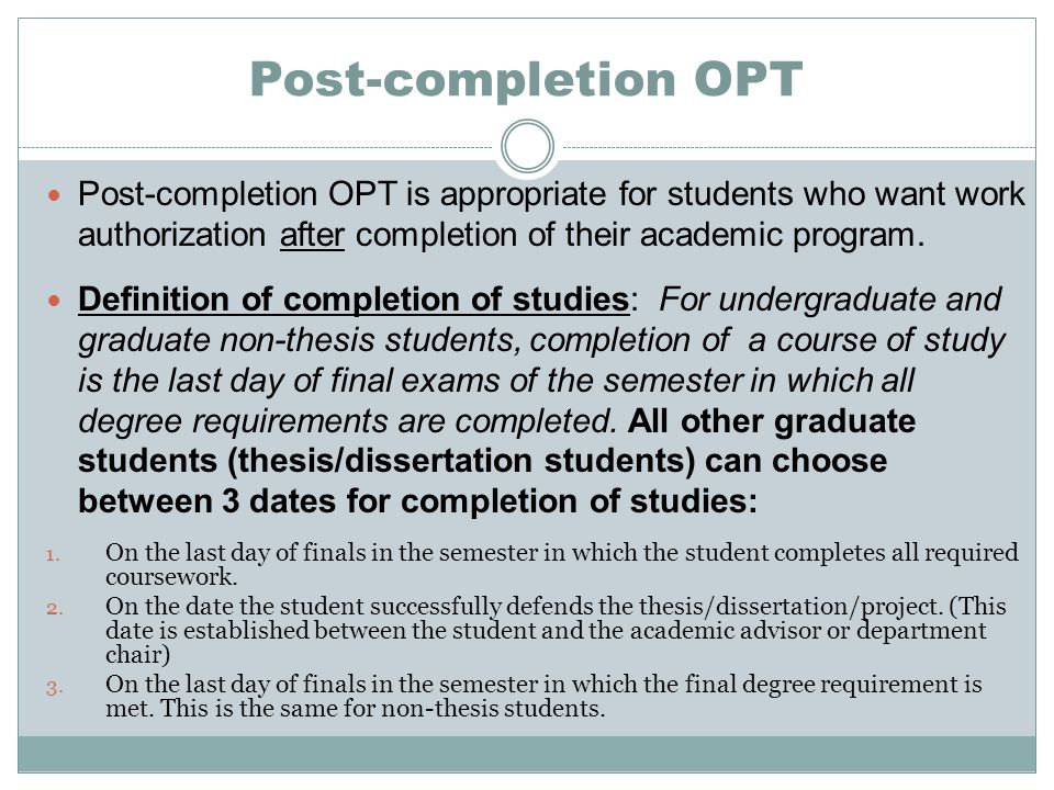 Post-completion OPT Post-completion OPT is appropriate for students who want work authorization after completion of their academic program.