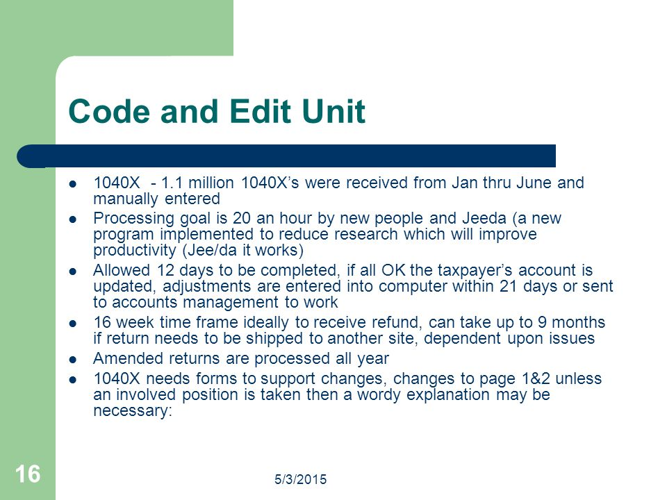 Code and Edit Unit 1040X - 1.1 million 1040X's were received from Jan thru June and manually entered.