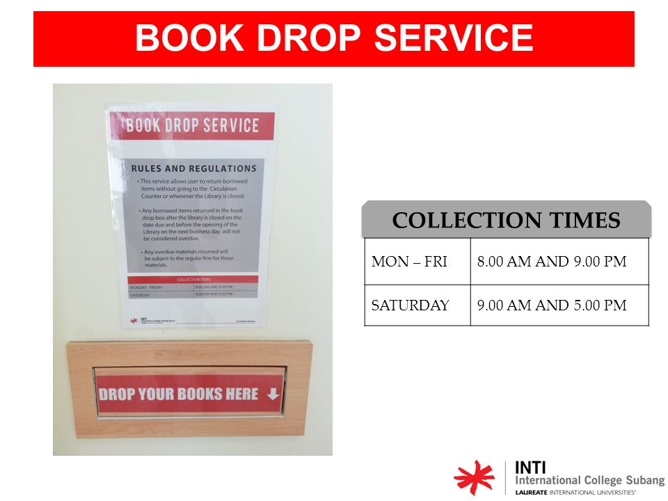 BOOK DROP SERVICE COLLECTION TIMES MON – FRI 8.00 AM AND 9.00 PM
