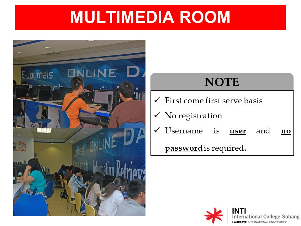 MULTIMEDIA ROOM NOTE First come first serve basis No registration