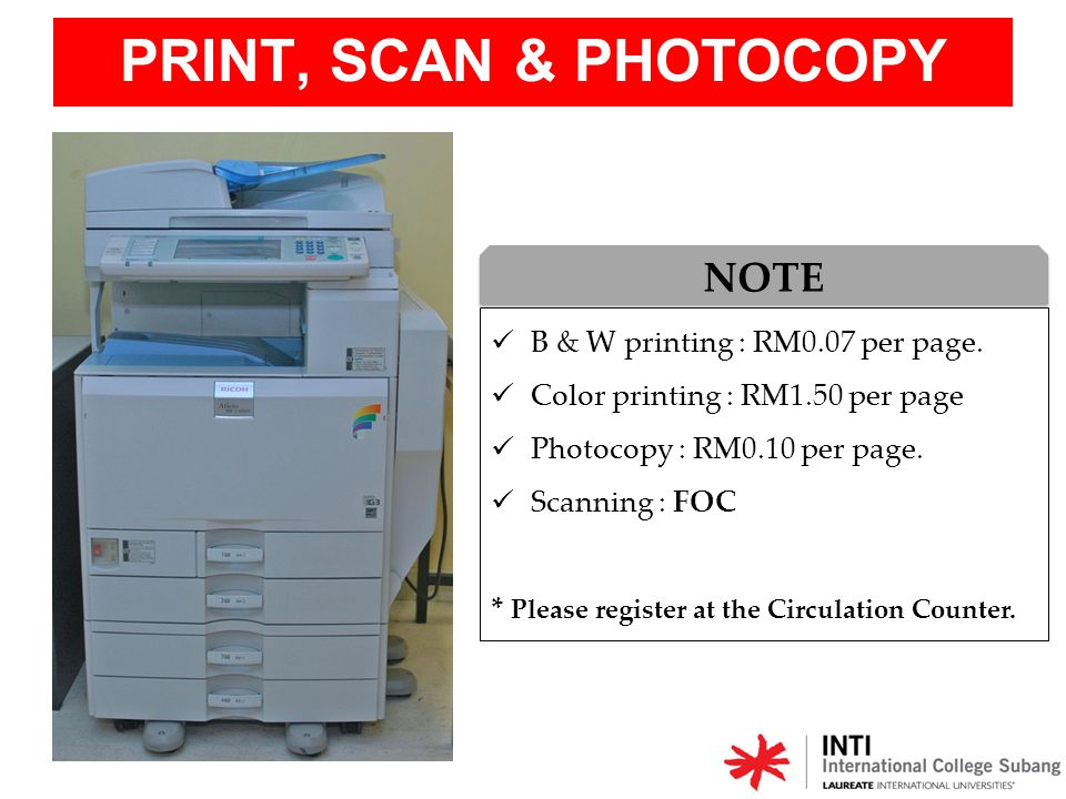 PRINT, SCAN & PHOTOCOPY NOTE B & W printing : RM0.07 per page.