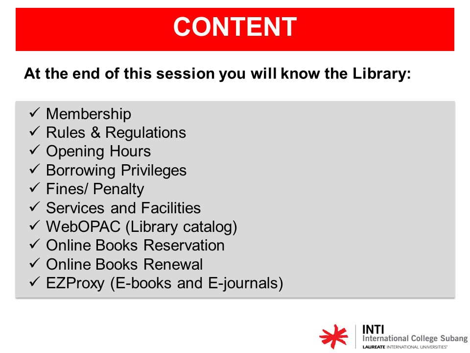 CONTENT At the end of this session you will know the Library: