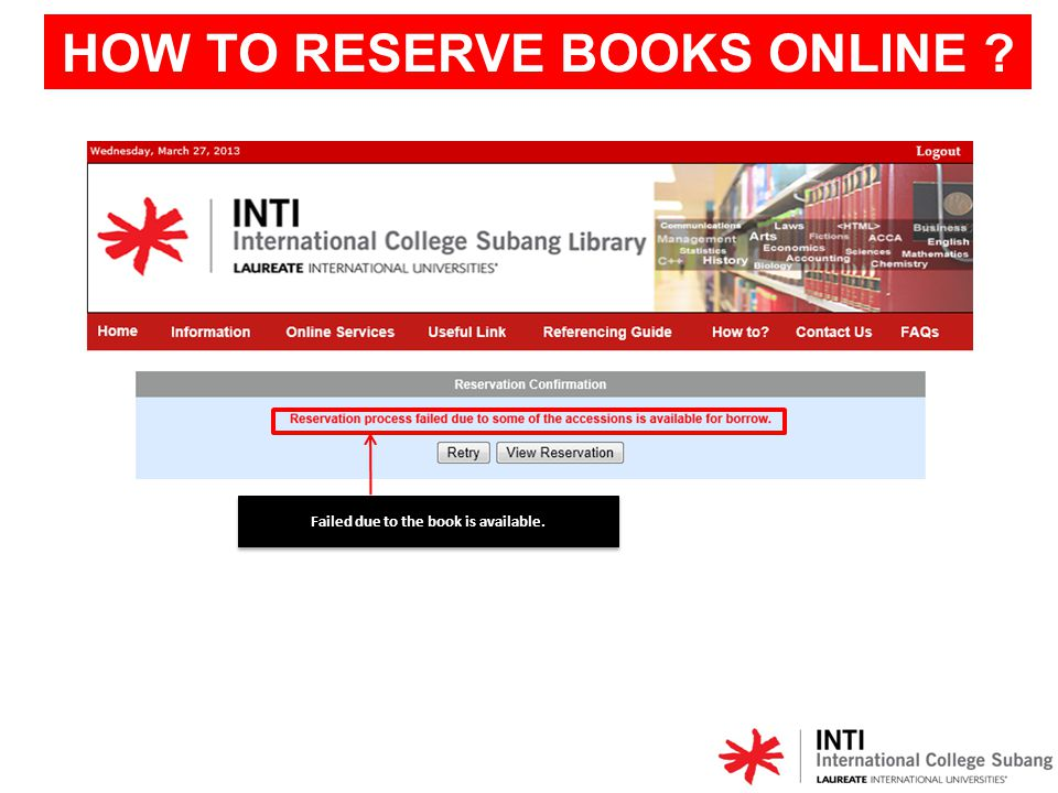HOW TO RESERVE BOOKS ONLINE Failed due to the book is available.