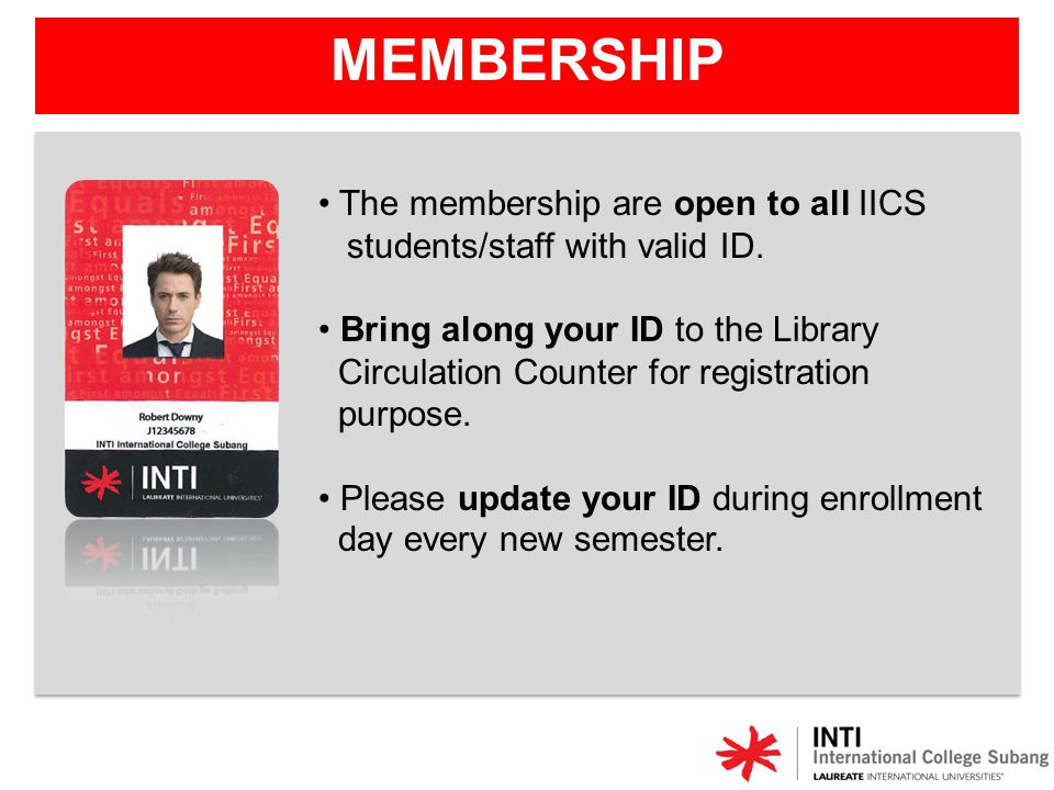 MEMBERSHIP The membership are open to all IICS students/staff with valid ID.