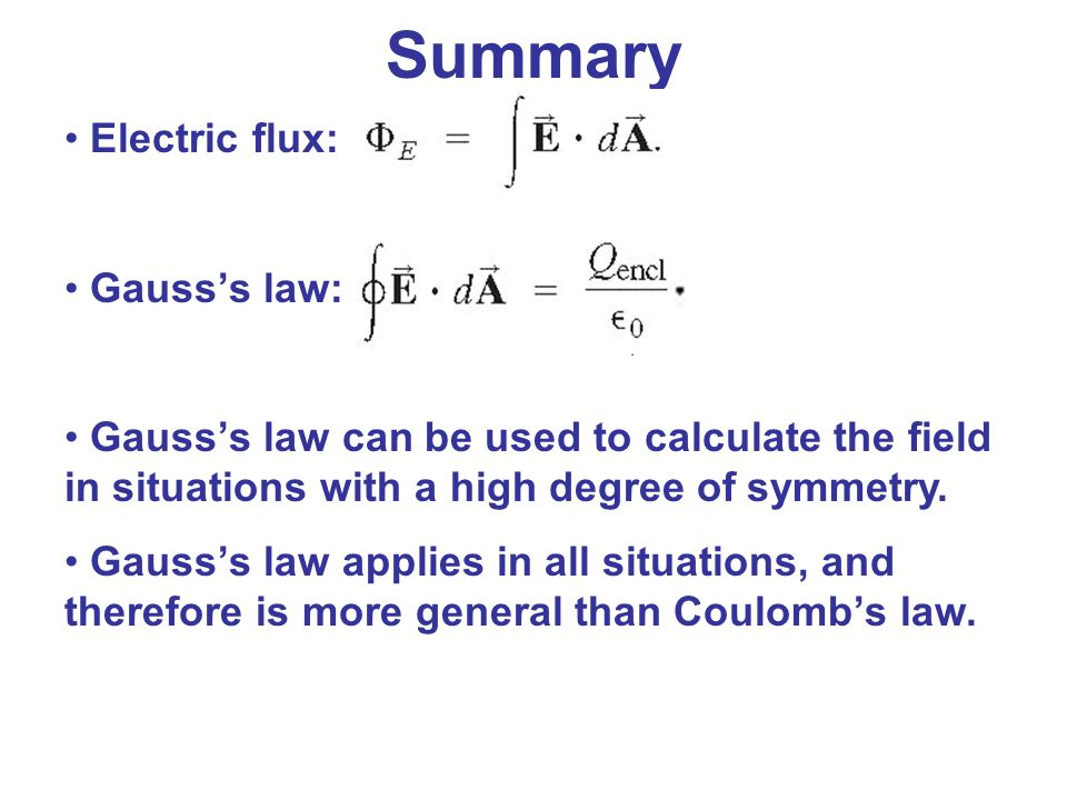 Summary Electric flux: Gauss's law: