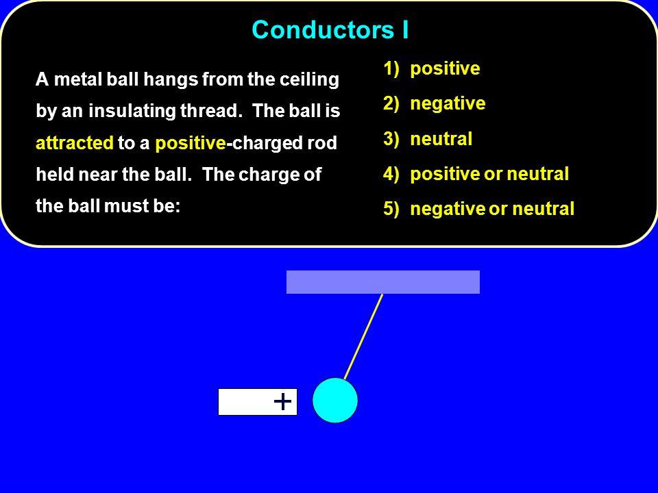 Conductors I 1) positive