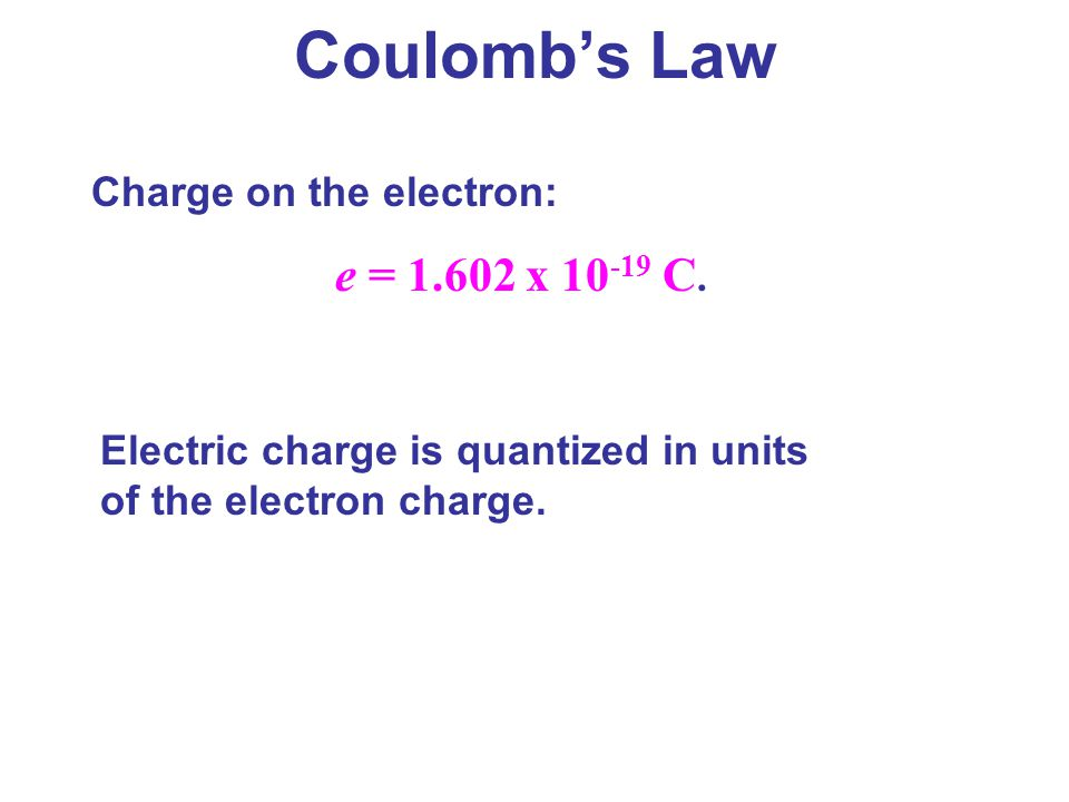 Coulomb's Law e = 1.602 x 10-19 C. Charge on the electron: