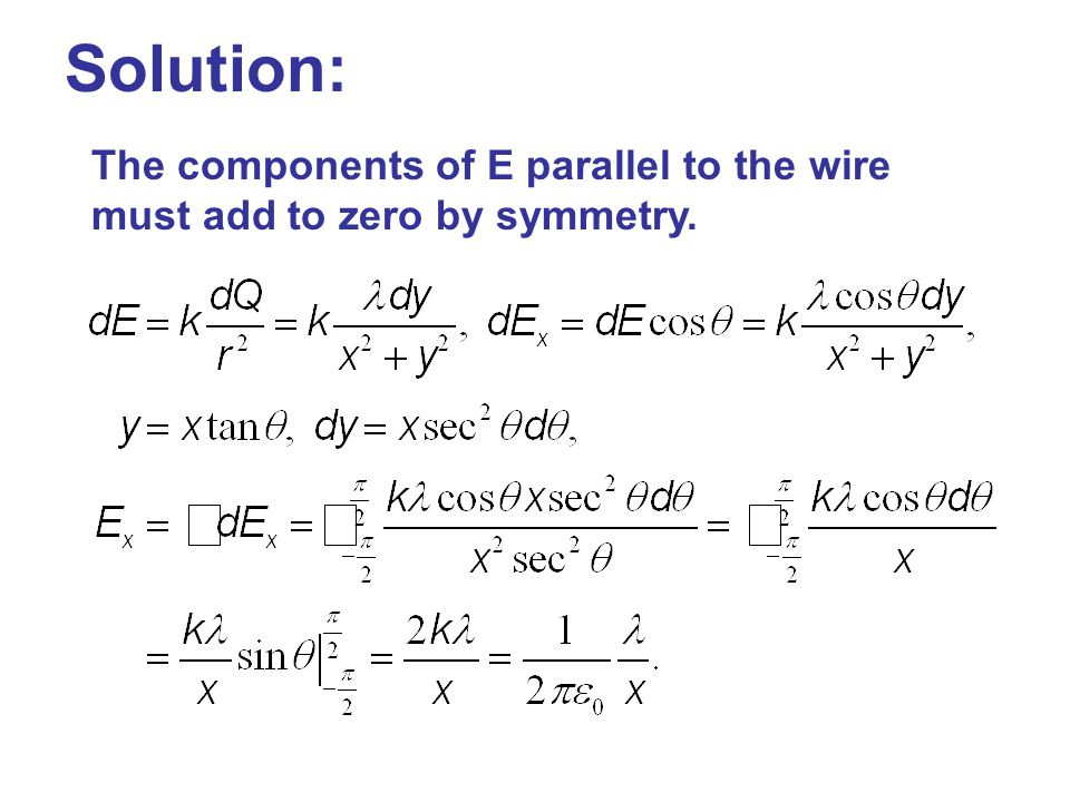 Solution: The components of E parallel to the wire must add to zero by symmetry.