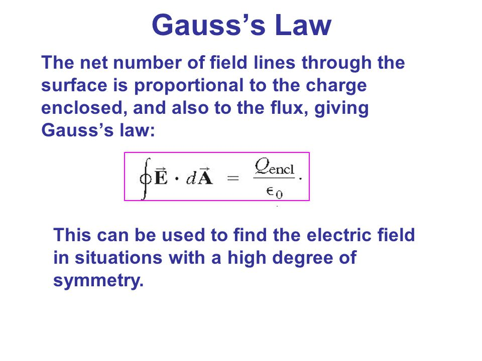 Gauss's Law The net number of field lines through the surface is proportional to the charge enclosed, and also to the flux, giving Gauss's law: