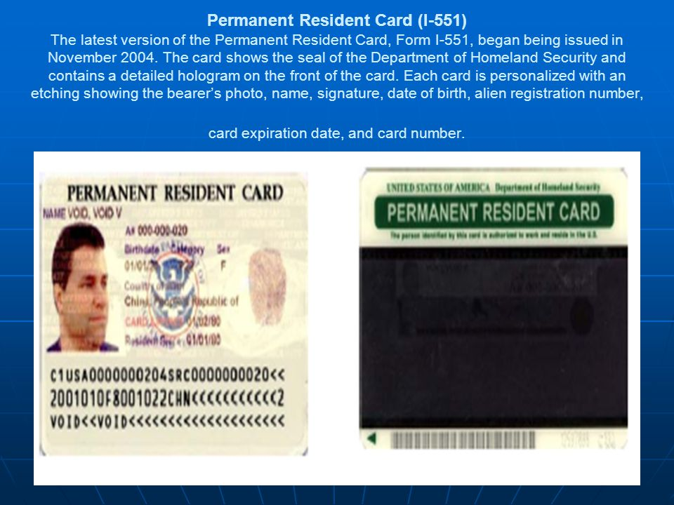Permanent Resident Card (I-551) The latest version of the Permanent Resident Card, Form I-551, began being issued in November 2004.