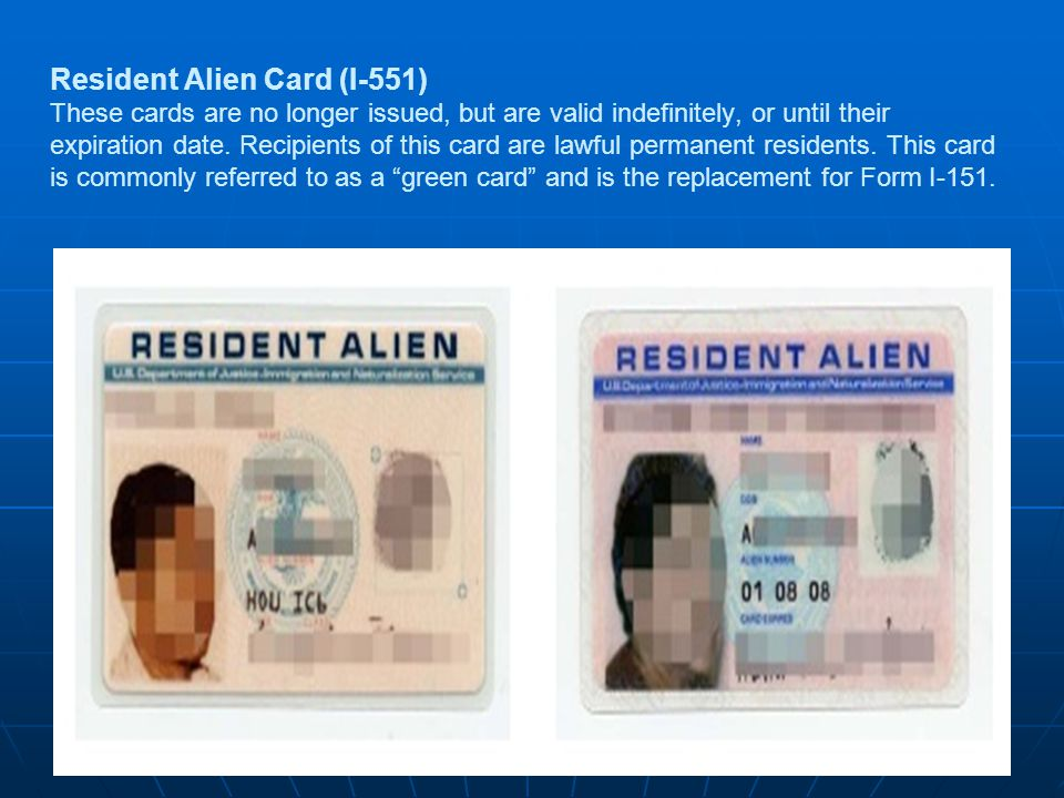 Resident Alien Card (I-551) These cards are no longer issued, but are valid indefinitely, or until their expiration date.