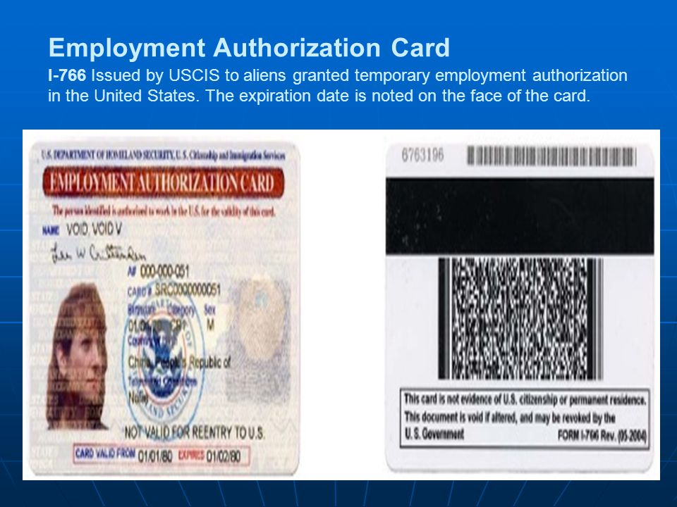 Employment Authorization Card I-766 Issued by USCIS to aliens granted temporary employment authorization in the United States.