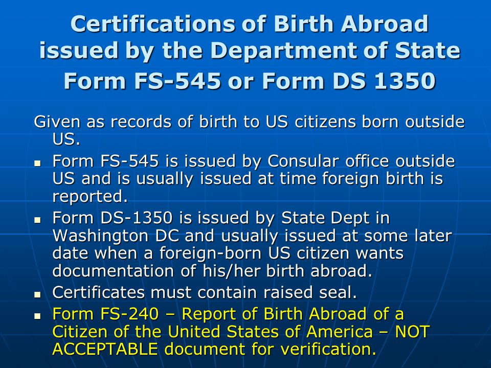 Certifications of Birth Abroad issued by the Department of State Form FS-545 or Form DS 1350