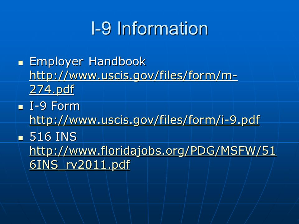 I-9 Information Employer Handbook http://www.uscis.gov/files/form/m-274.pdf. I-9 Form http://www.uscis.gov/files/form/i-9.pdf.