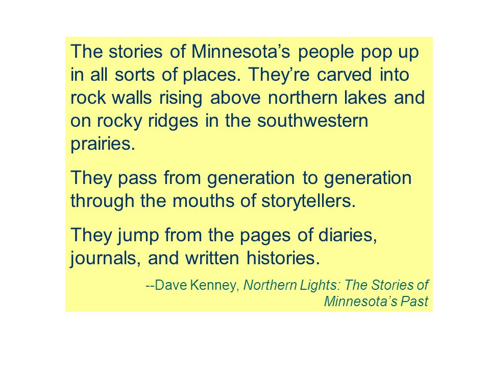 They jump from the pages of diaries, journals, and written histories.