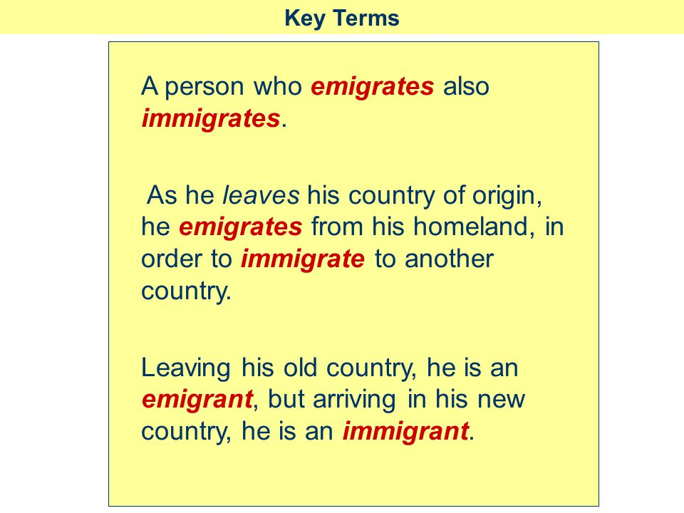 A person who emigrates also immigrates.