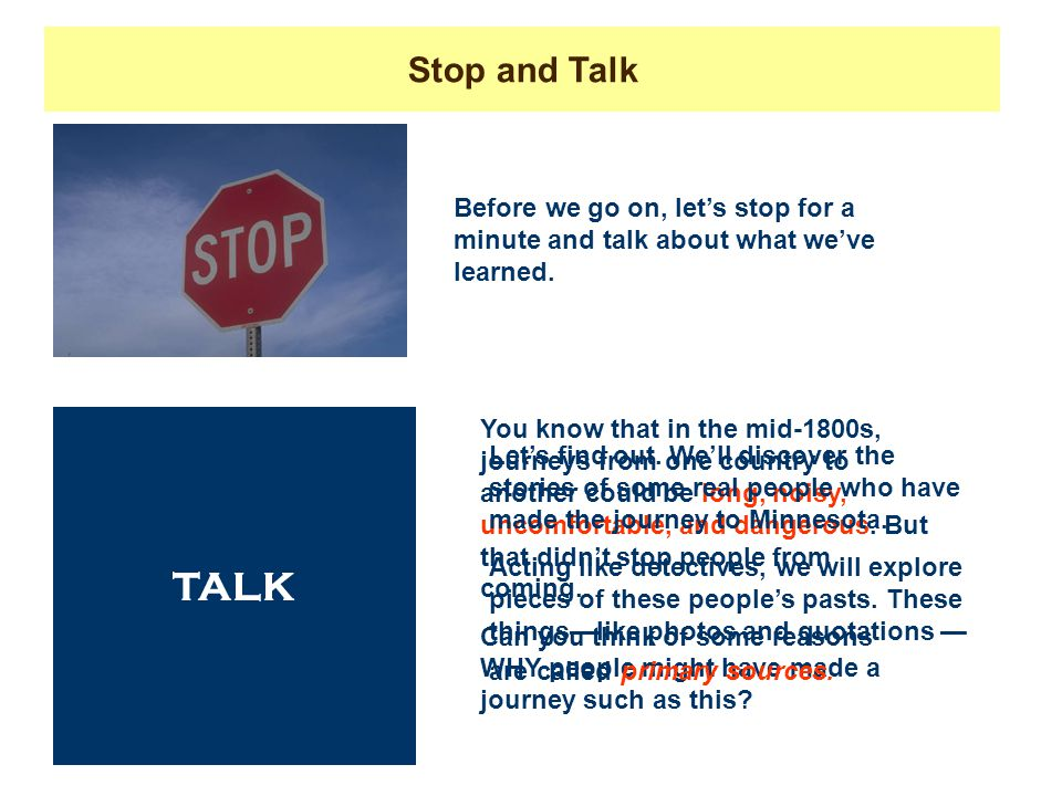 Stop and Talk Before we go on, let's stop for a minute and talk about what we've learned. TALK.