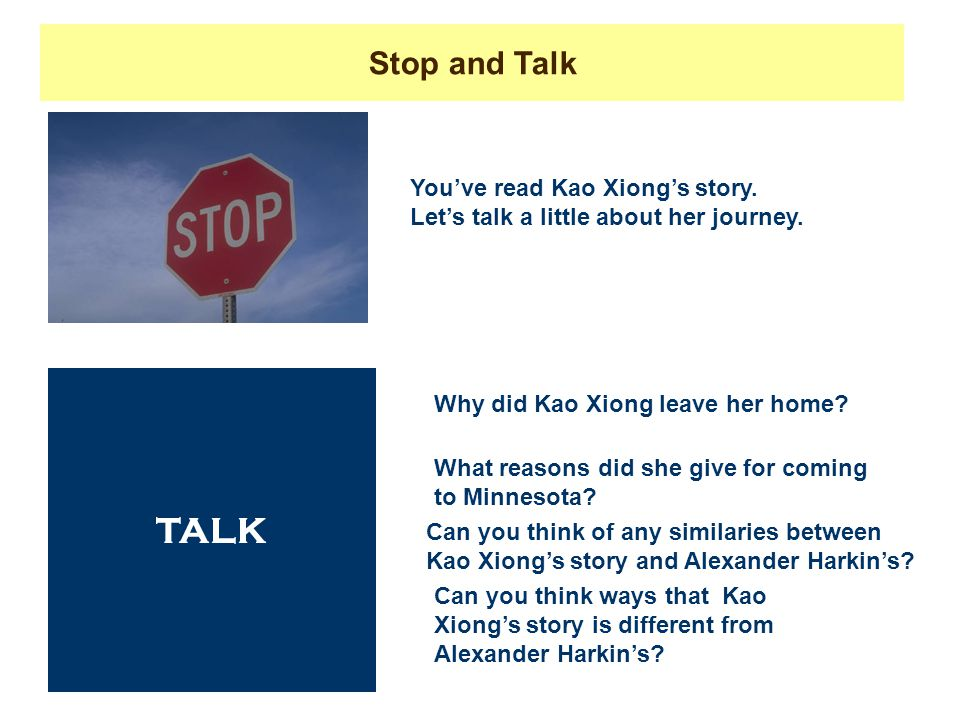 Stop and Talk You've read Kao Xiong's story. Let's talk a little about her journey. TALK. Why did Kao Xiong leave her home