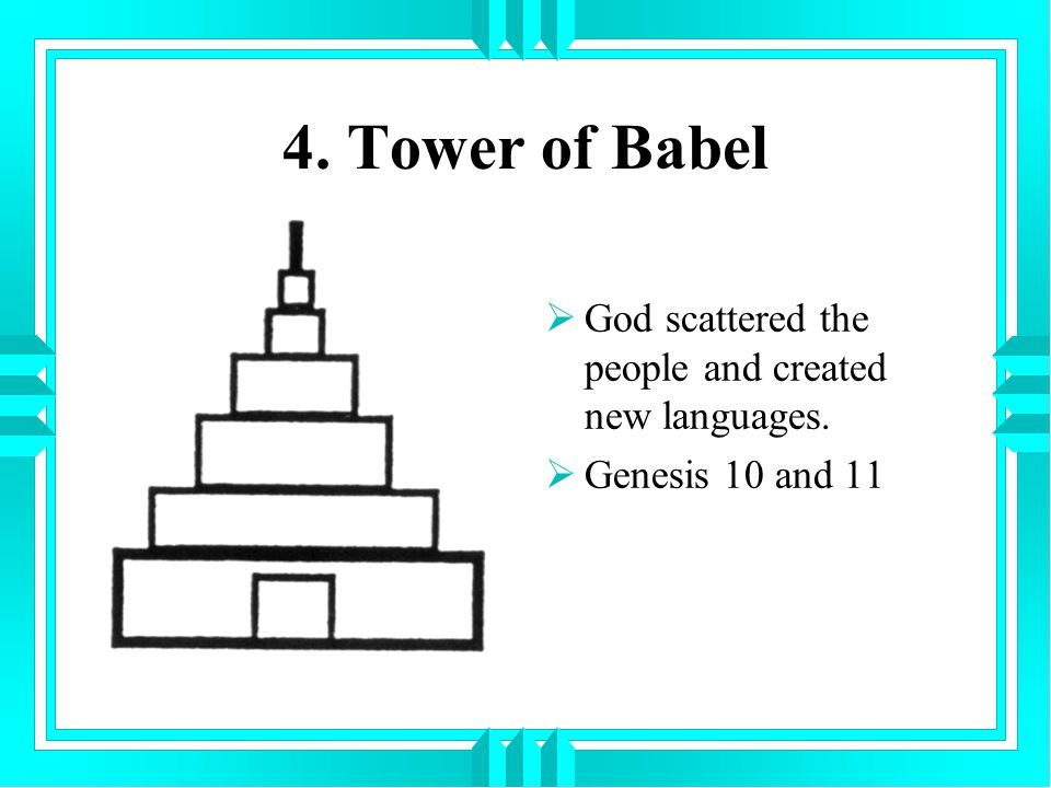 4. Tower of Babel God scattered the people and created new languages.