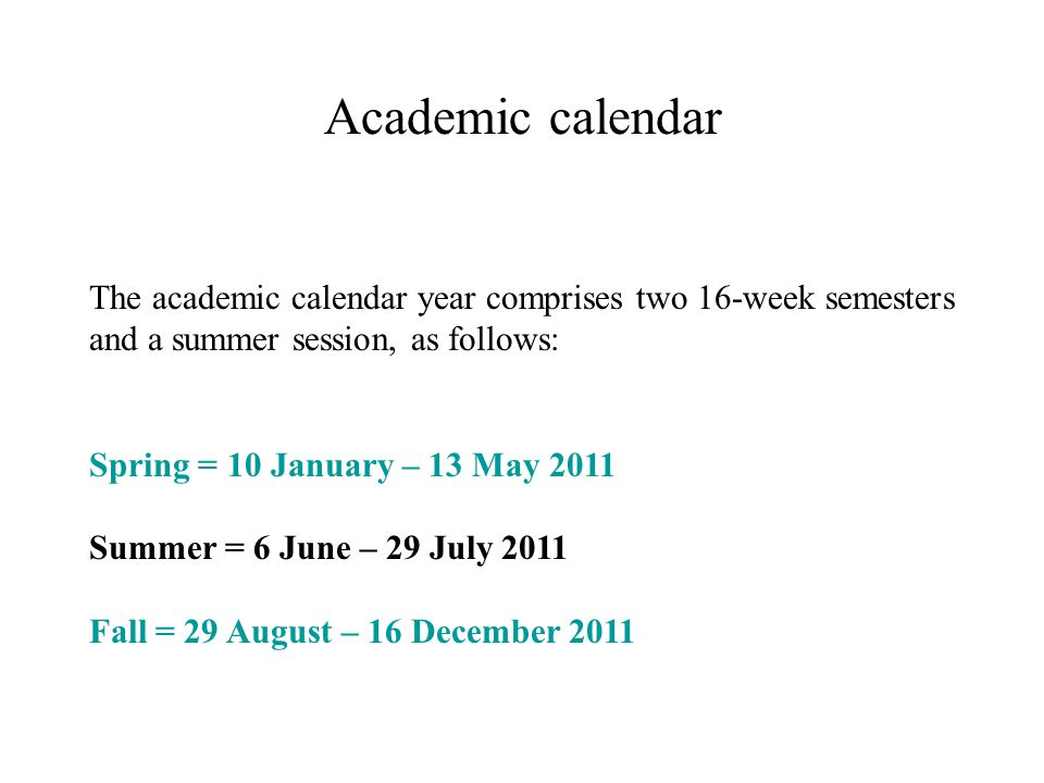 Academic calendar The academic calendar year comprises two 16-week semesters and a summer session, as follows: