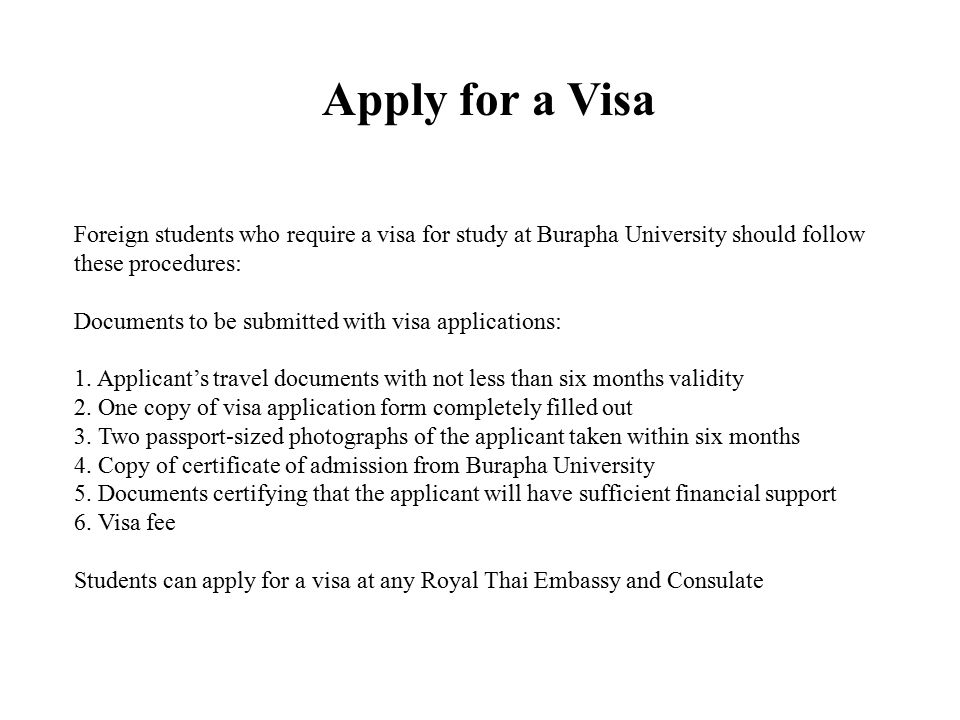 Apply for a Visa Foreign students who require a visa for study at Burapha University should follow these procedures: