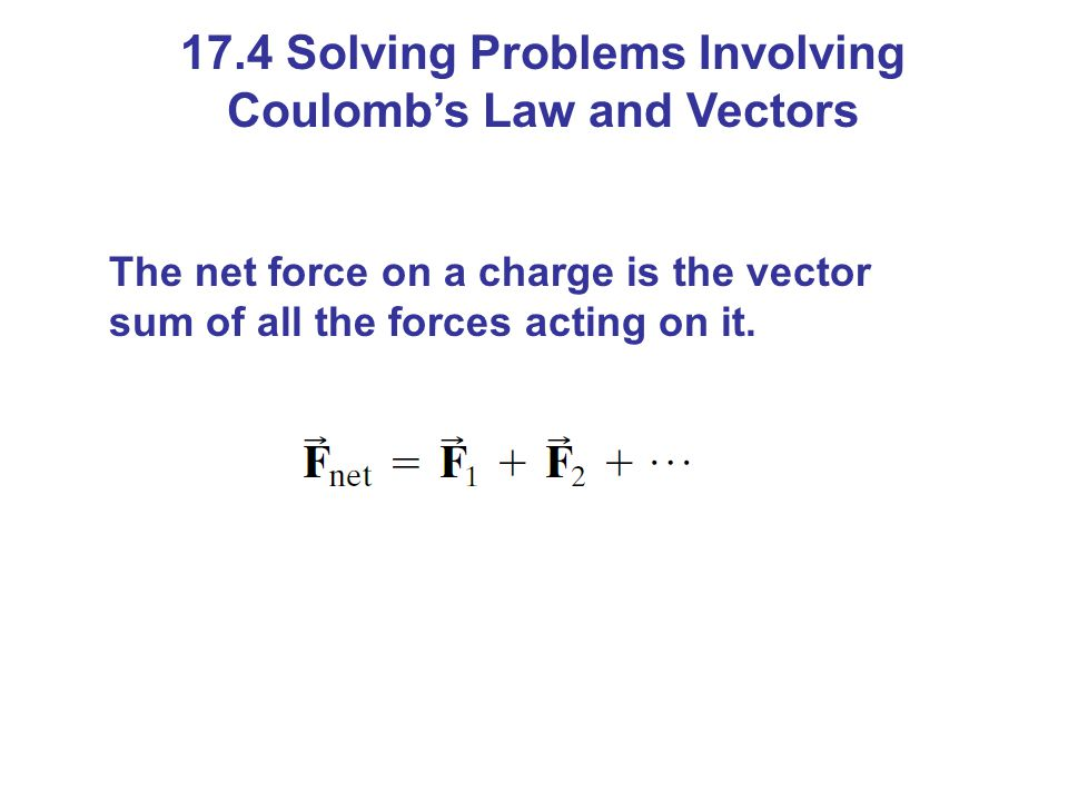 17.4 Solving Problems Involving Coulomb's Law and Vectors
