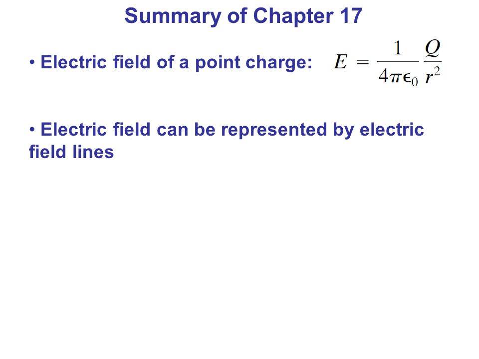 Summary of Chapter 17 Electric field of a point charge: