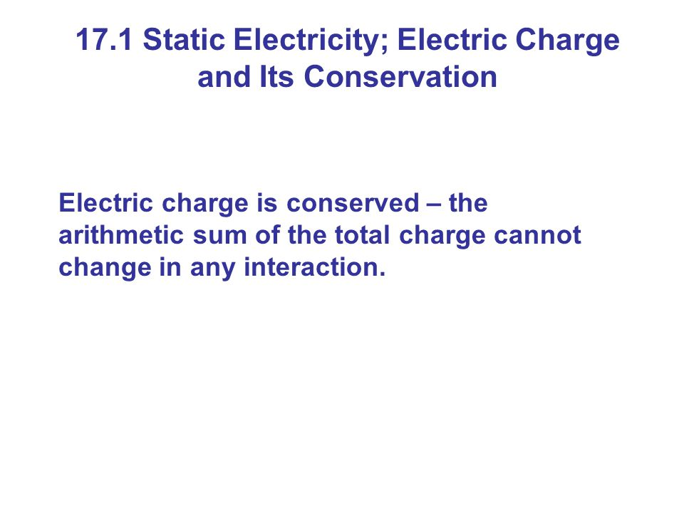 17.1 Static Electricity; Electric Charge and Its Conservation