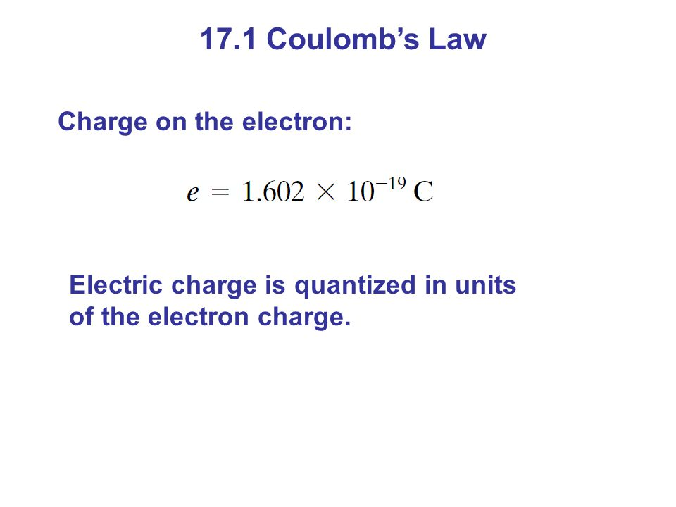 17.1 Coulomb's Law Charge on the electron: