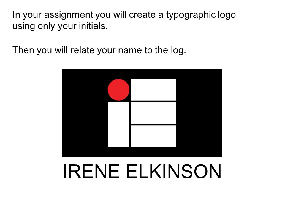 In your assignment you will create a typographic logo using only your initials.