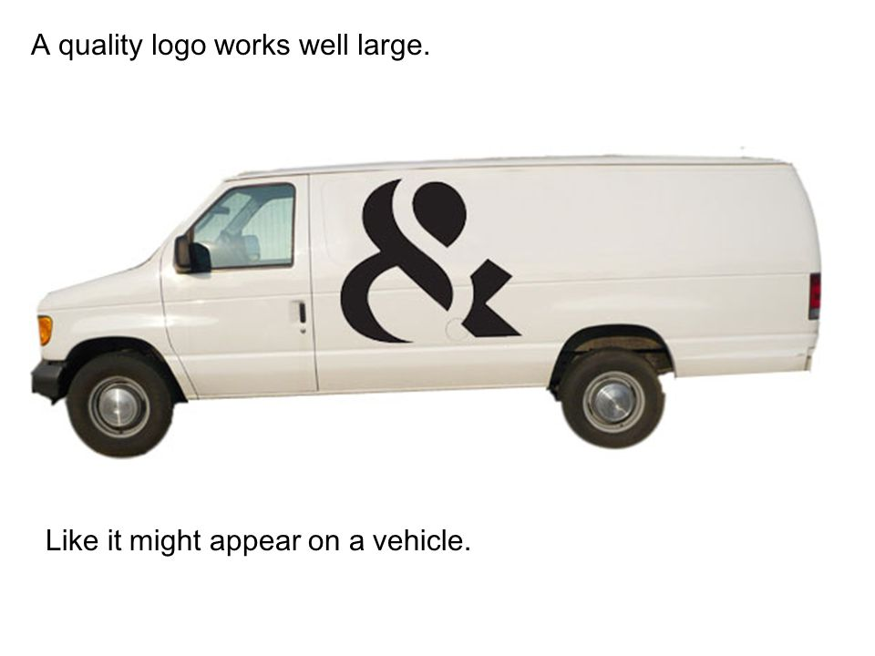 A quality logo works well large.