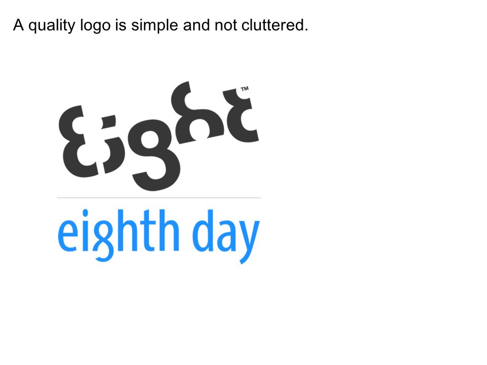 A quality logo is simple and not cluttered.