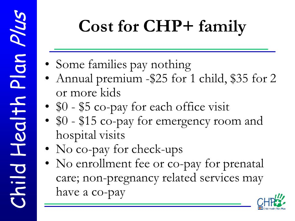 Cost for CHP+ family Some families pay nothing