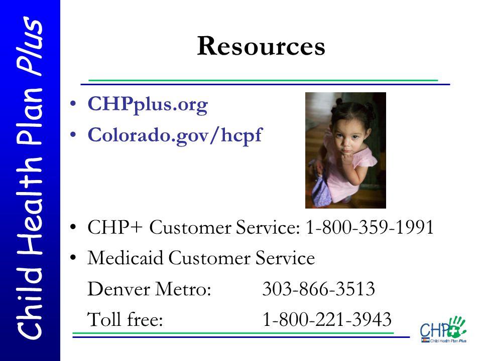 Resources CHPplus.org Colorado.gov/hcpf