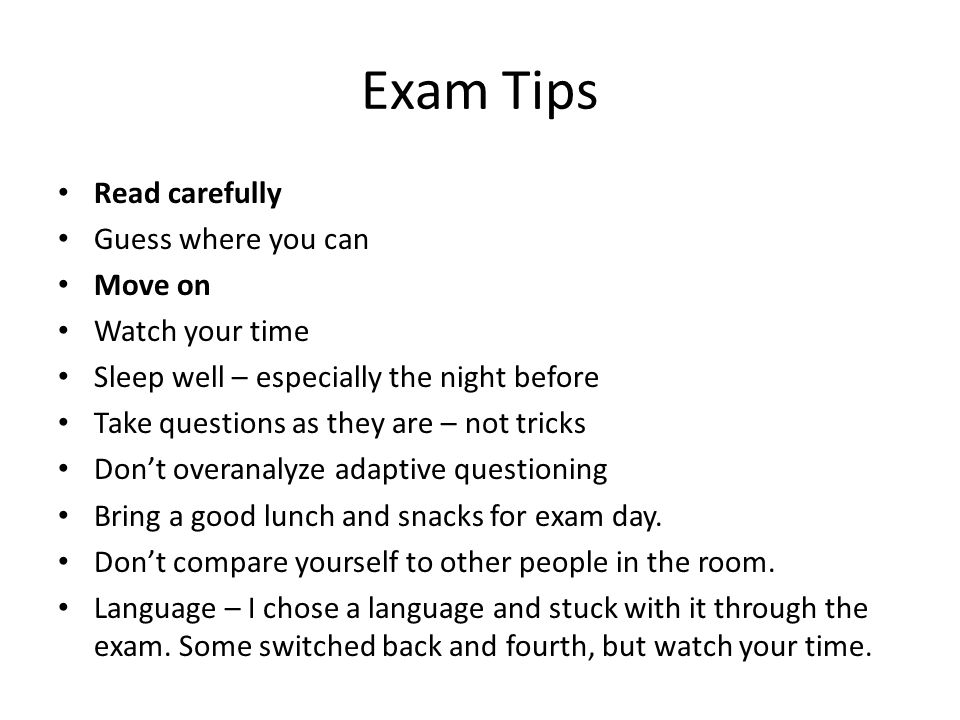 Exam Tips Read carefully Guess where you can Move on Watch your time