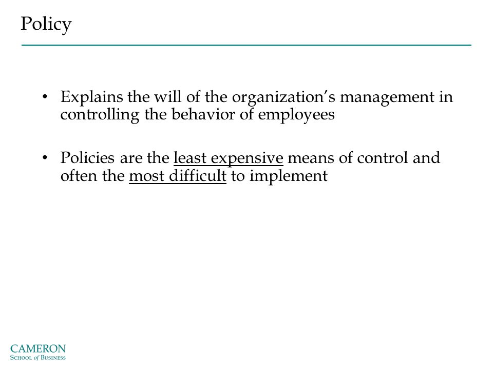 Policy Explains the will of the organization's management in controlling the behavior of employees.