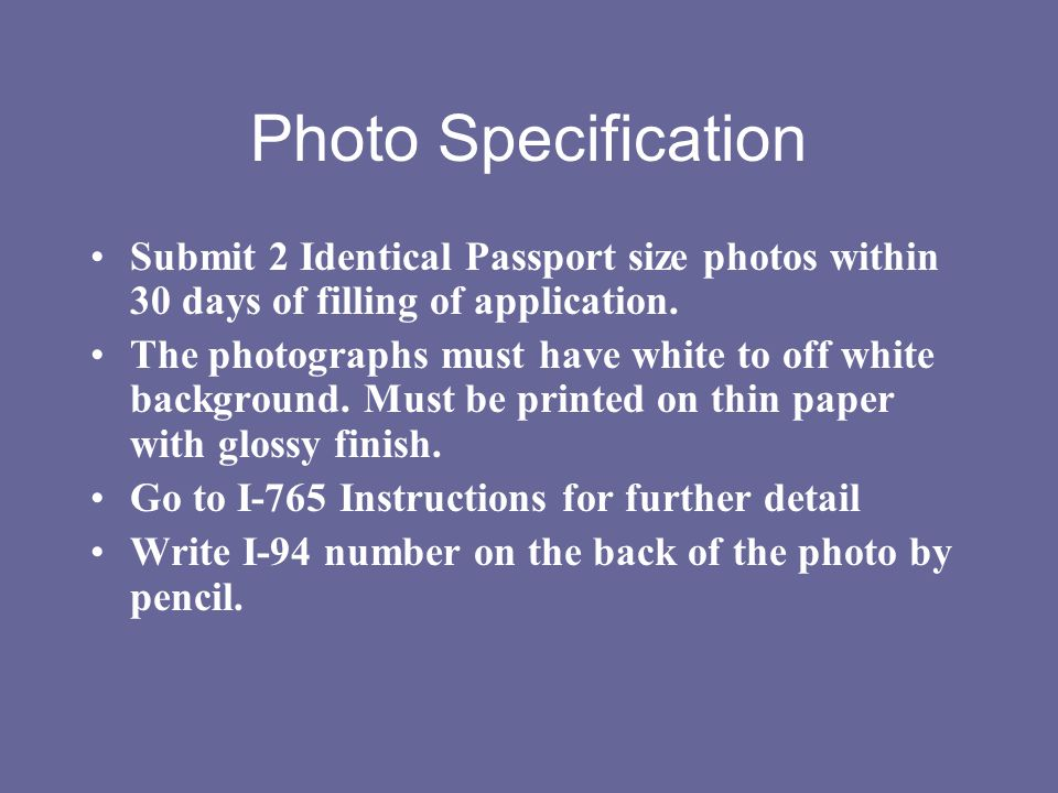 Photo Specification Submit 2 Identical Passport size photos within 30 days of filling of application.