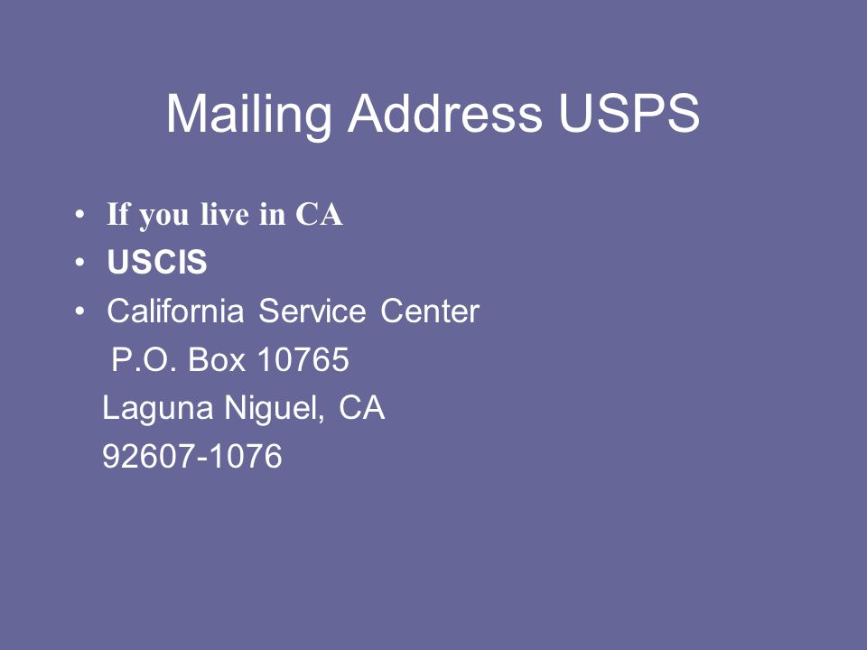 Mailing Address USPS If you live in CA USCIS California Service Center