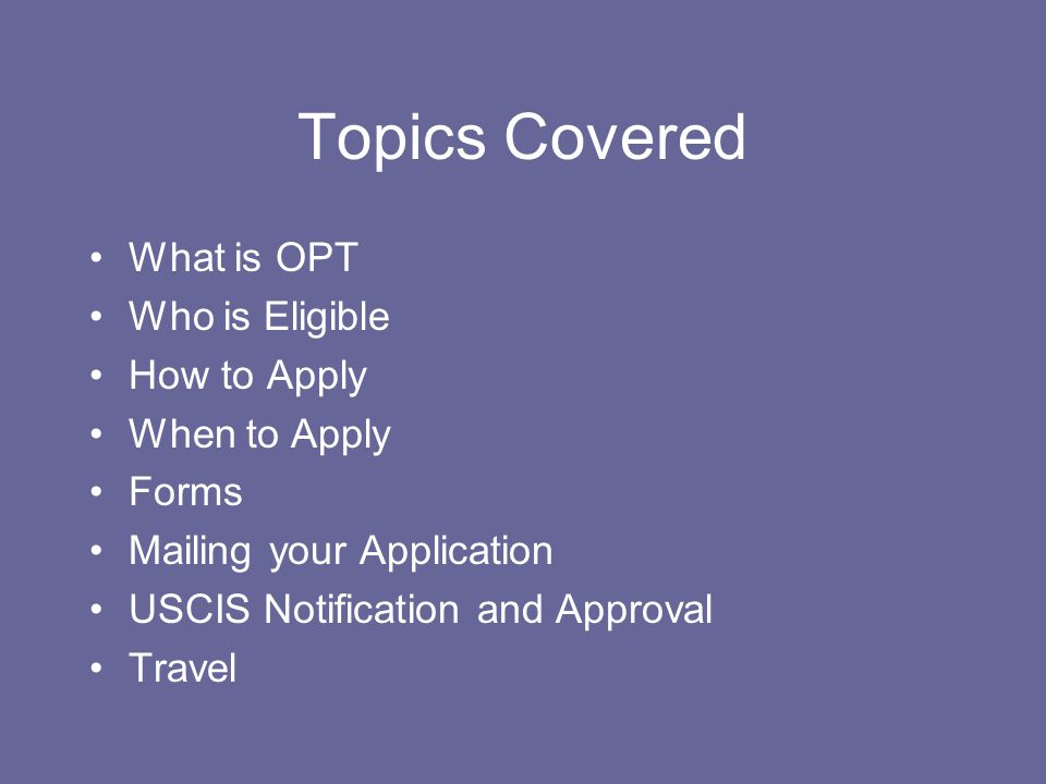 Topics Covered What is OPT Who is Eligible How to Apply When to Apply