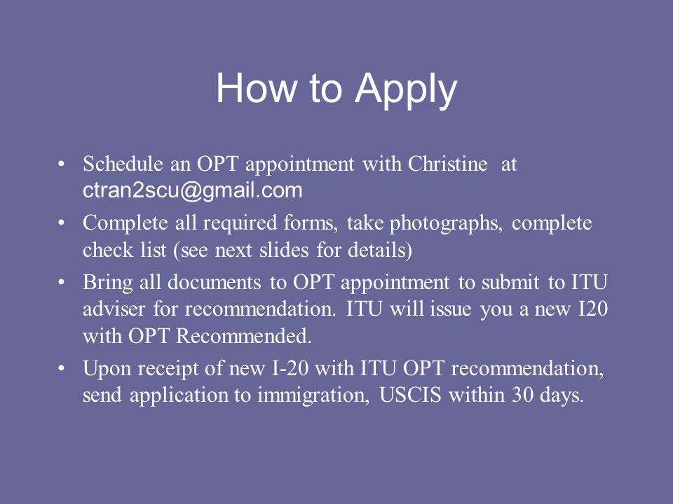 How to Apply Schedule an OPT appointment with Christine at ctran2scu@gmail.com.